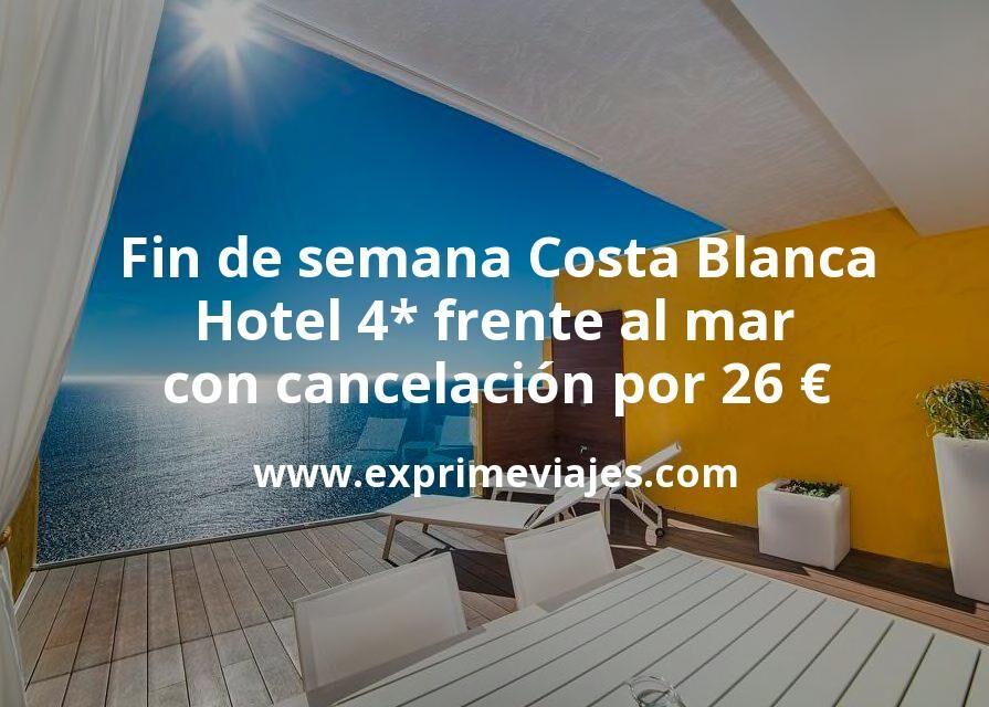 Fin de semana Costa Blanca: Hotel 4* frente al mar con cancelación por 26€ p.p/noche