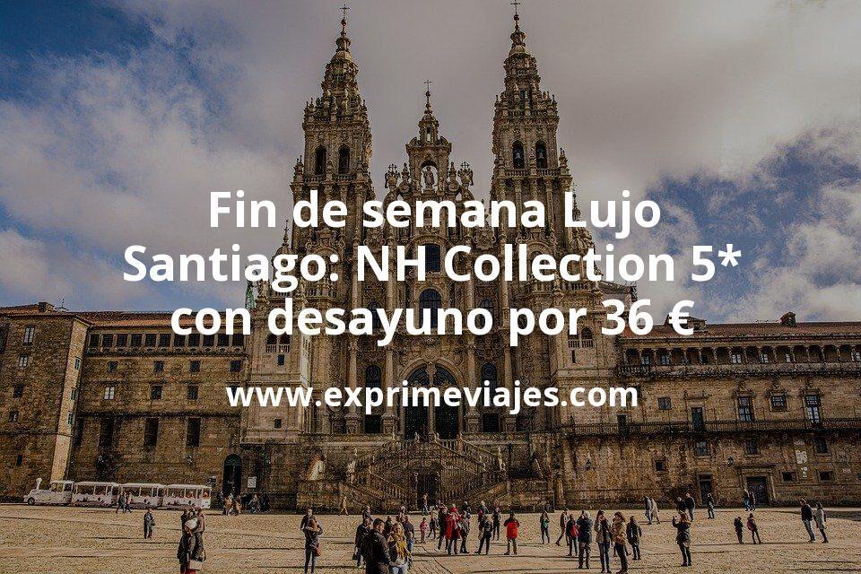 Fin de semana Lujo Santiago: NH Collection 5* con desayuno por 36€ p.p/noche