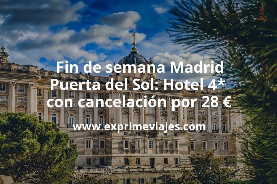 ¡Chollazo! Fin de semana Madrid Puerta del Sol: Hotel 4* con cancelación por 28€ p.p/noche