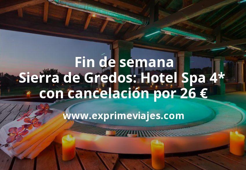 Fin de semana Sierra de Gredos: Hotel Spa 4* con cancelación por 26€ p.p/noche