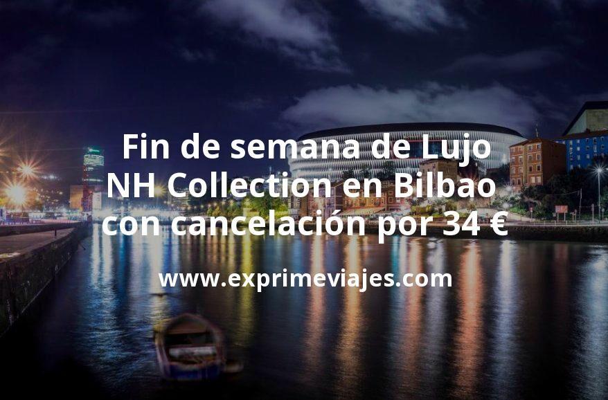 Fin de semana de Lujo: NH Collection en Bilbao con cancelación por 34€ p.p/noche