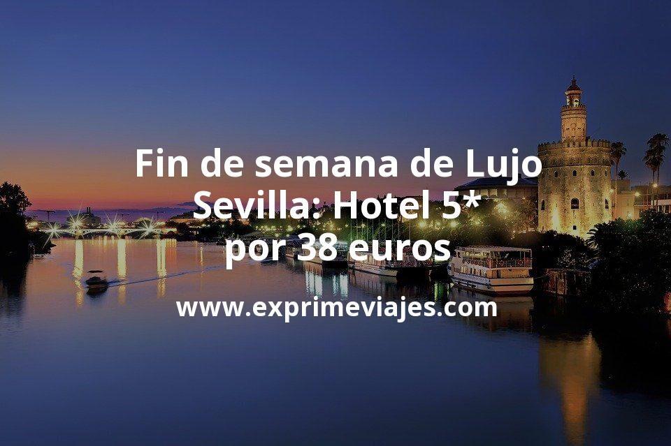 Fin de semana de Lujo en Sevilla: Hotel 5* por 38€ p.p/noche