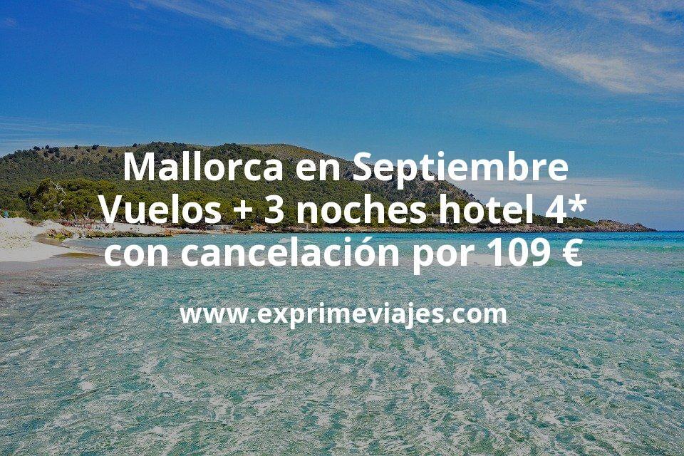 Mallorca en Septiembre: Vuelos + 3 noches hotel 4* con cancelación por 109euros