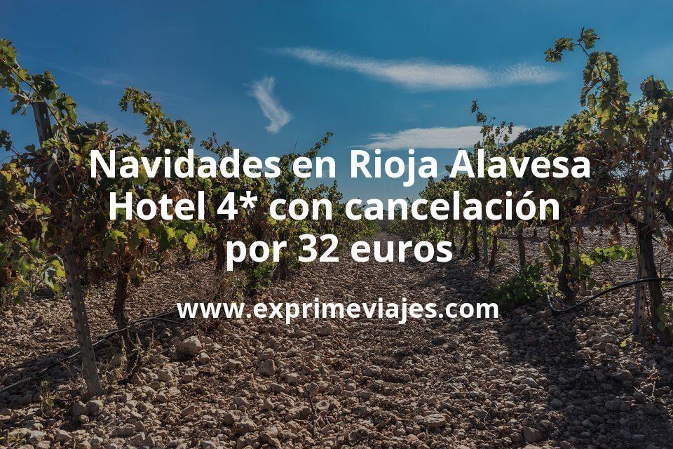 Navidades en La Rioja Alavesa: Hotel 4* con cancelación por 32€ p.p/noche