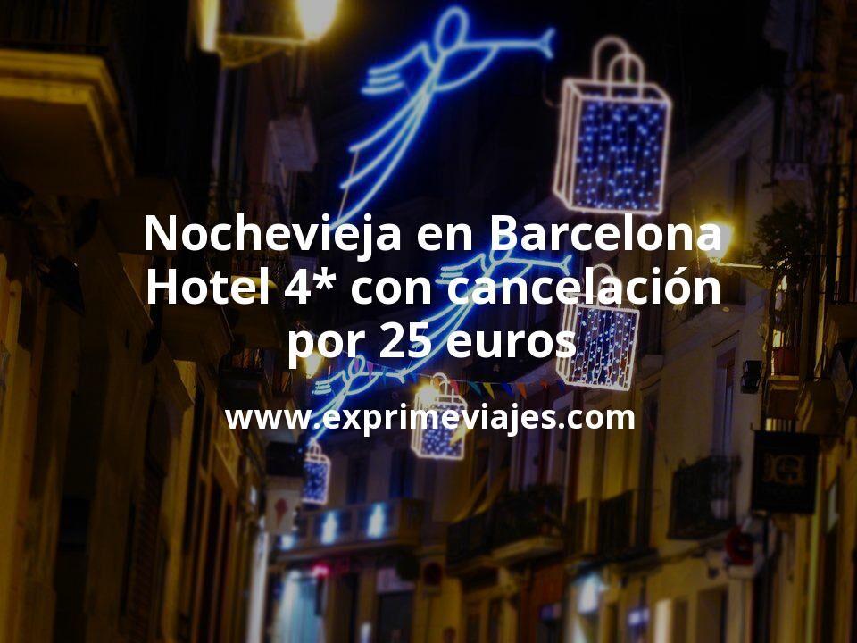 ¡Chollazo! Nochevieja en Barcelona: Hotel 4* con cancelación por 25€ p.p/noche