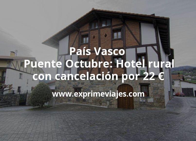 País Vasco Puente Octubre: Hotel rural con cancelación por 22€ p.p/noche