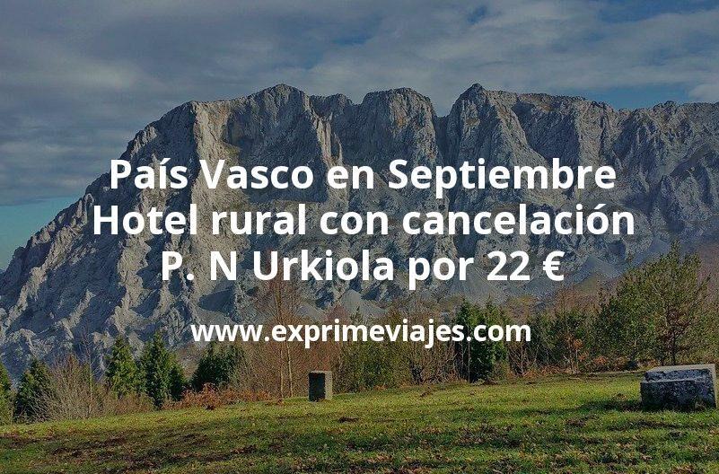País Vasco en Septiembre: Hotel rural con cancelación en P. N Urkiola por 22€ p.p/noche