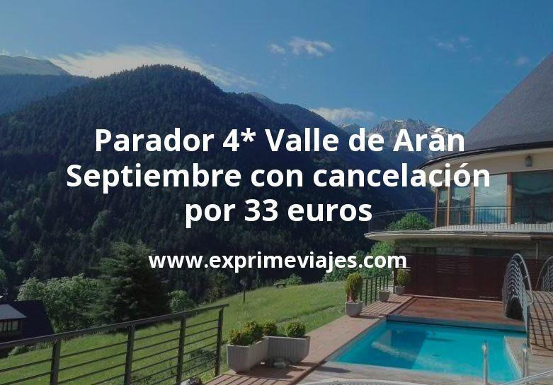 ¡Wow! Parador 4* Valle de Arán en Septiembre con cancelación por 33€ p.p/noche