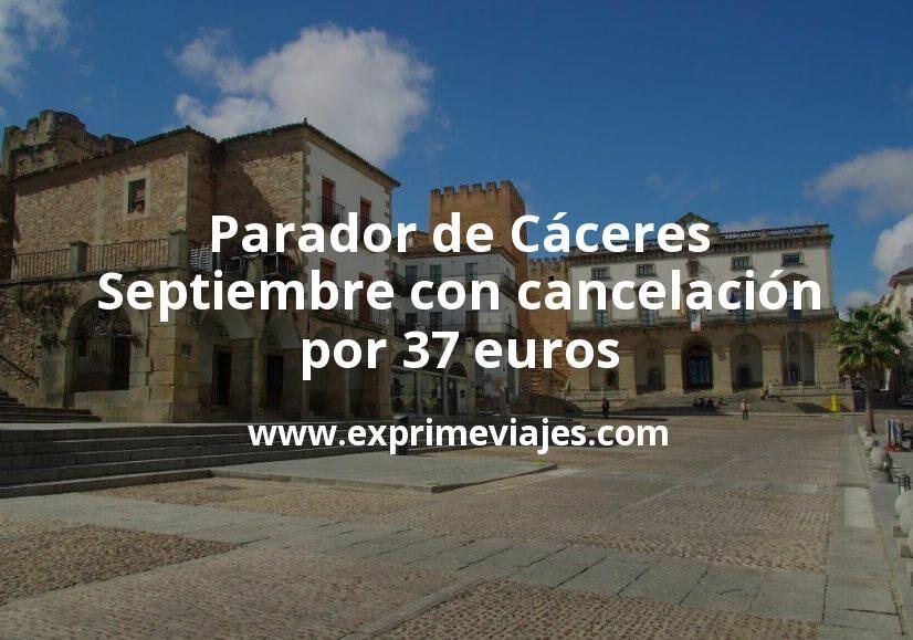 Parador de Cáceres en Septiembre con cancelación por 37€ p.p/noche