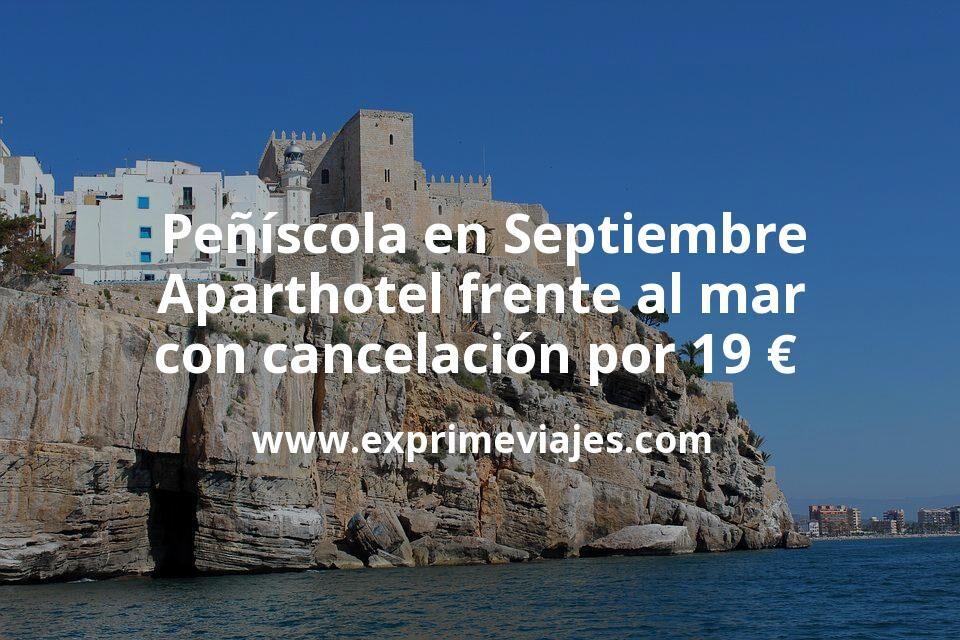 ¡Chollazo! Peñíscola en Septiembre: Aparthotel frente al mar con cancelación por 19€ p.p/noche