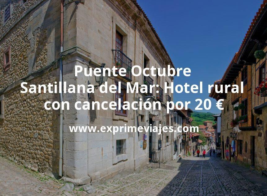 Puente Octubre Santillana del Mar: Hotel rural con cancelación por 20€ p.p/noche