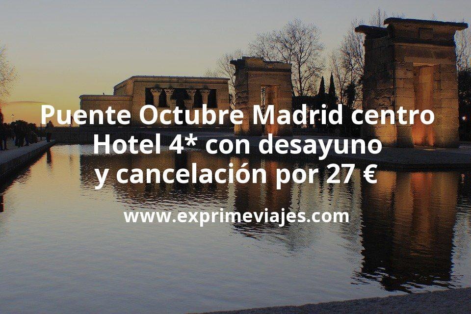 Puente Octubre Madrid centro: Hotel 4* con desayuno y cancelación por 27€ p.p/noche