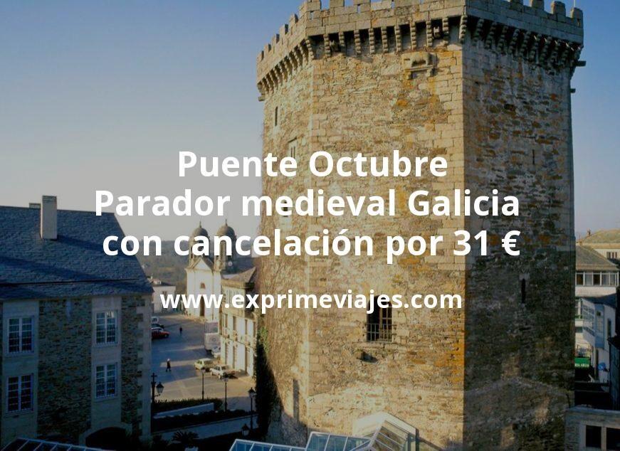 Puente Octubre: Parador medieval Galicia con cancelación por 31€ p.p/noche