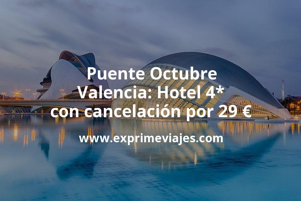 Puente Octubre Valencia: Hotel 4* con cancelación por 29€ p.p/noche