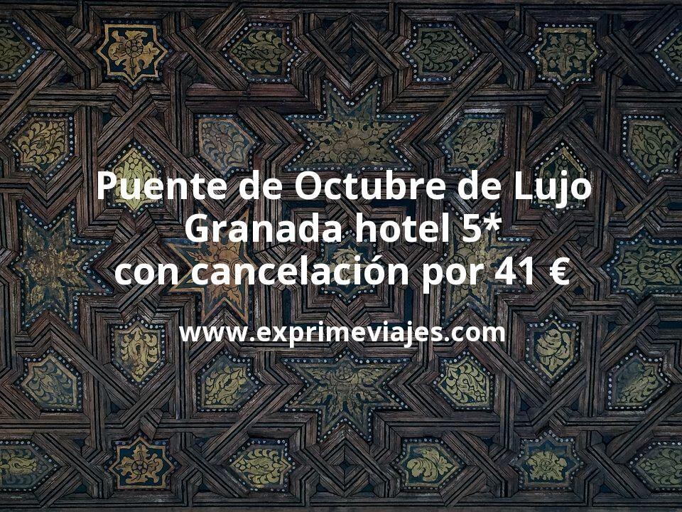 Puente de Octubre de Lujo: Granada hotel 5* con cancelación por 41€ p.p/noche