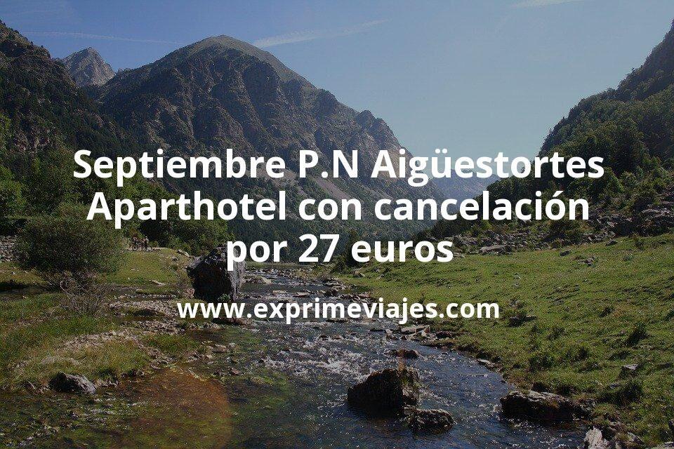 Septiembre en el P.N. Aigüestortes: Aparthotel con cancelación por 27€ p.p/noche