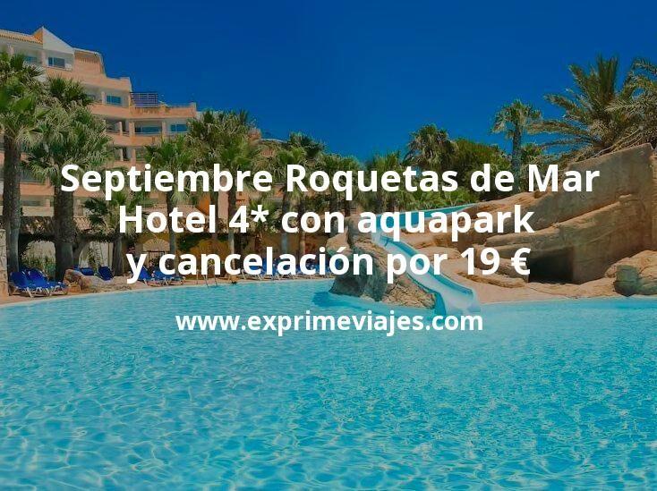 Septiembre Roquetas de Mar: Hotel 4* con aquapark y cancelación por 19€ p.p/noche