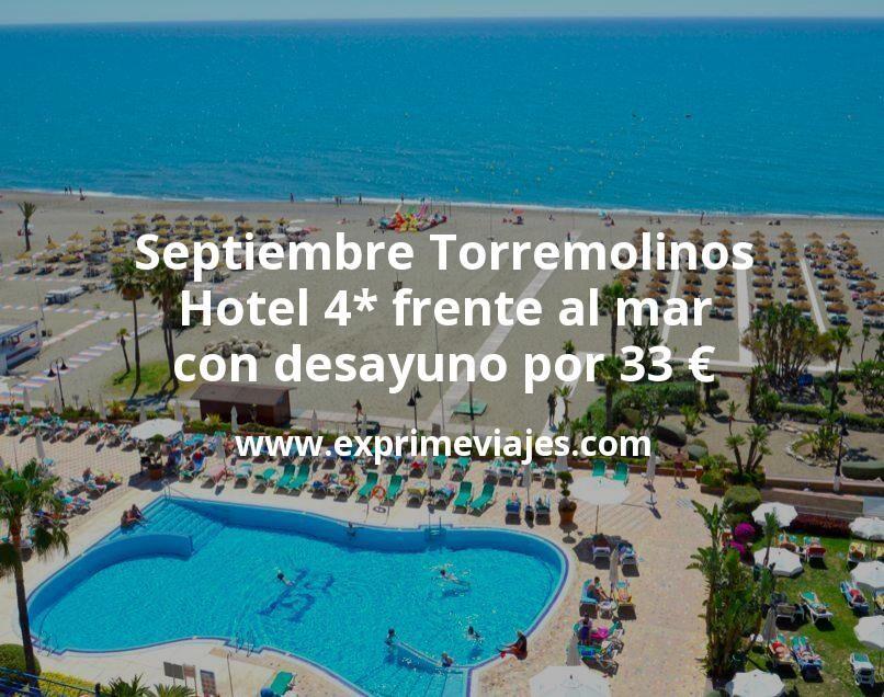 Septiembre Torremolinos: Hotel 4* frente al mar con desayuno por 33€ p.p/noche