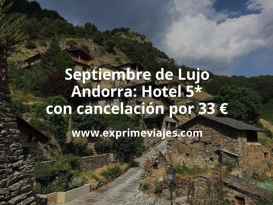 Septiembre de Lujo en Andorra: Hotel 5* con cancelación por 33€ p.p/noche