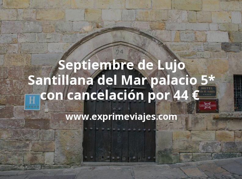 Septiembre de Lujo: Santillana del Mar palacio 5* con cancelación por 44€ p.p/noche