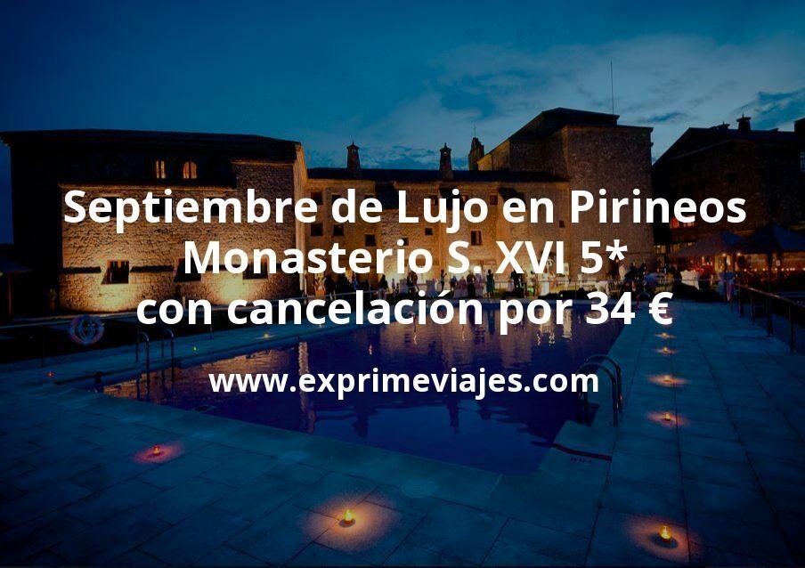 Septiembre de Lujo en Pirineos: Monasterio S. XVI 5* con cancelación por 34€ p.p/noche