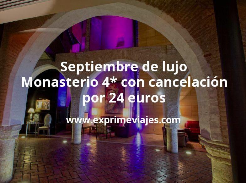 Septiembre de lujo: Monasterio 4* con cancelación por 24€ p.p/noche