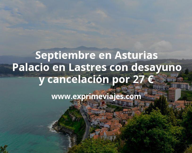 Septiembre en Asturias: Palacio en Lastres con desayuno y cancelación por 27€ p.p/noche