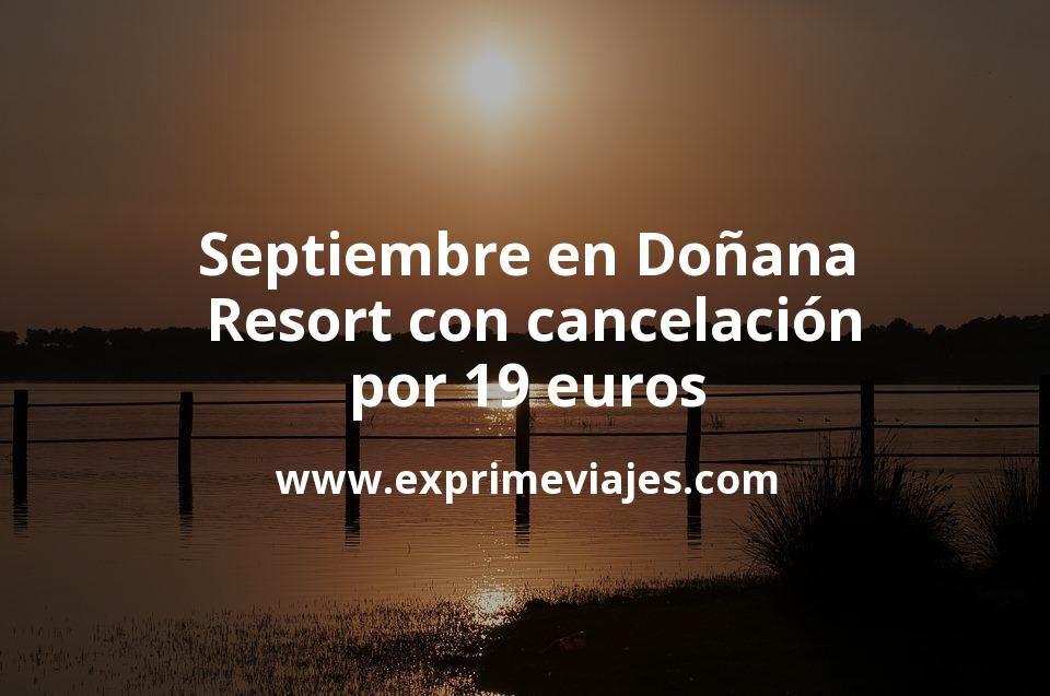 ¡Chollazo! Septiembre en Doñana: Resort con cancelación por 19€ p.p/noche