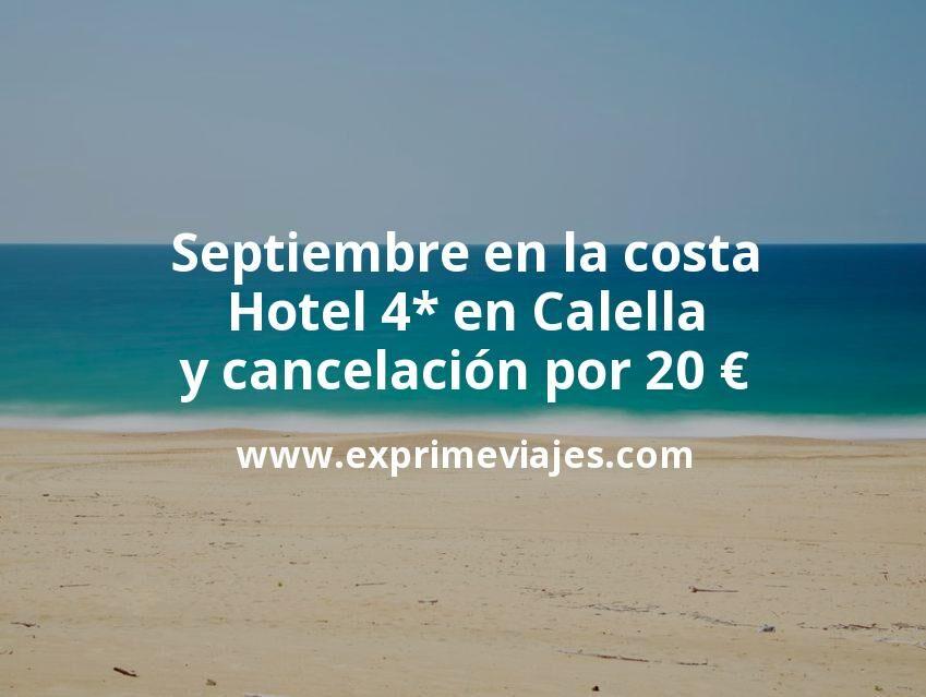 Septiembre en la costa: Hotel 4* en Calella con cancelación por 20€ p.p/noche