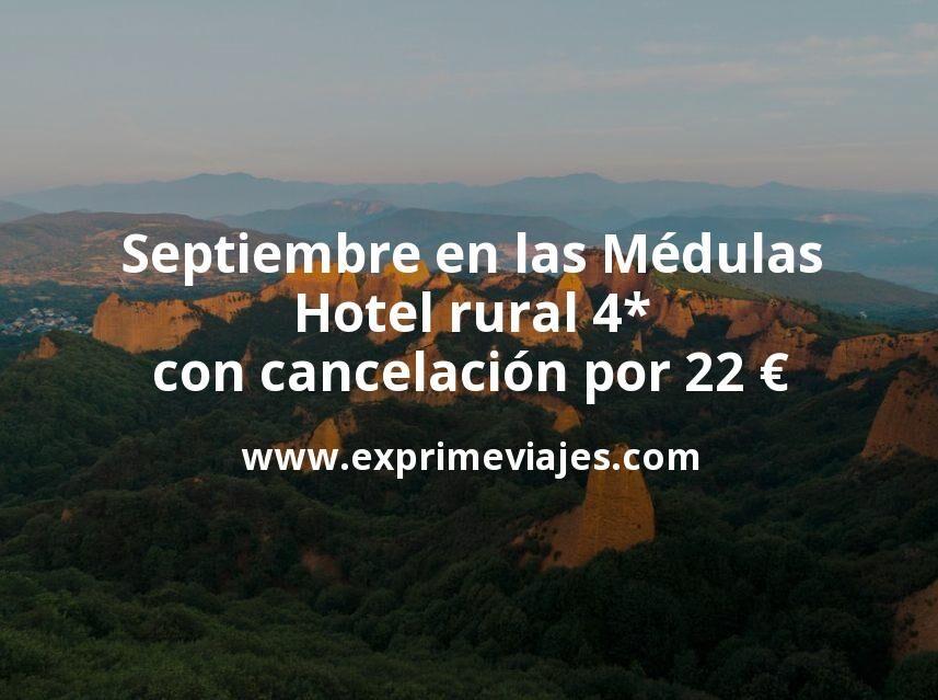Septiembre en las Médulas: Hotel rural 4* con cancelación por 22€ p.p/noche