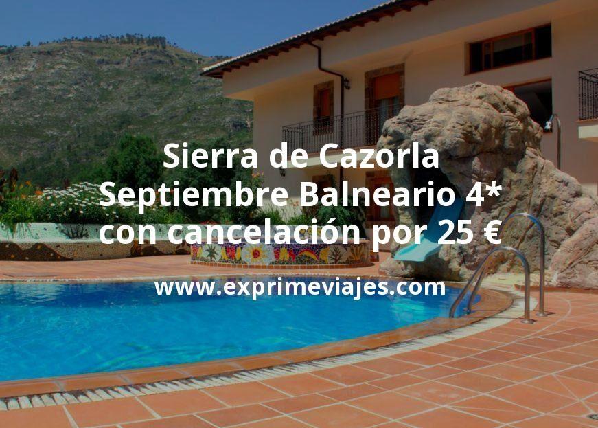 Septiembre Sierra de Cazorla: Balneario 4* con cancelación por 25€ p.p/noche