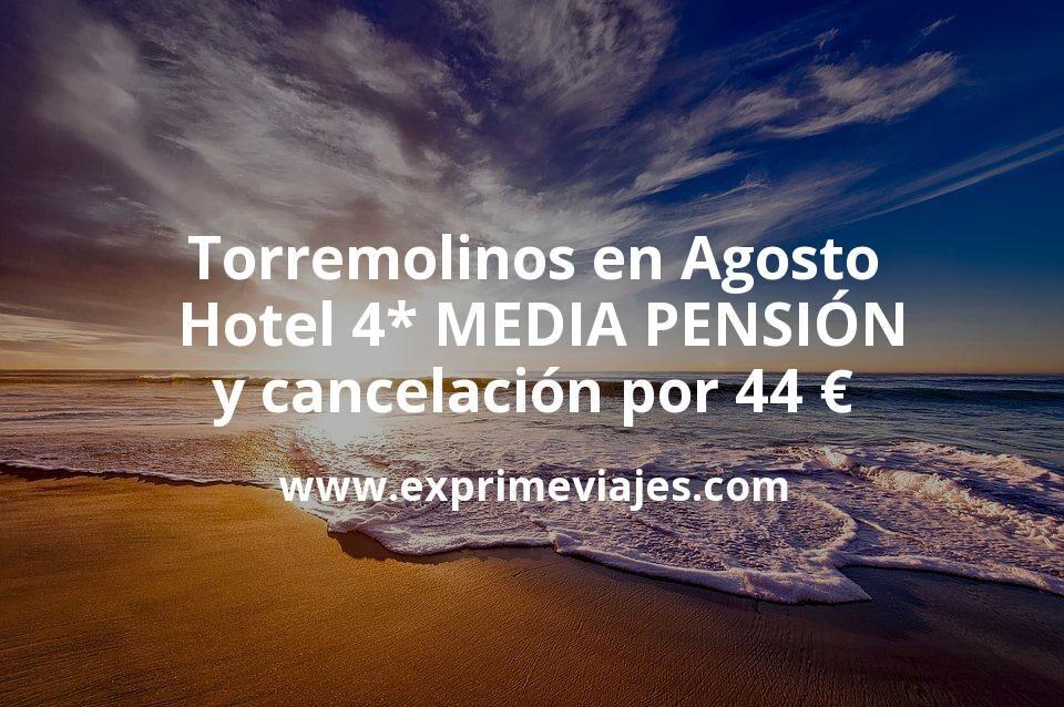 ¡Ganga! Torremolinos en Agosto: Hotel 4* MEDIA PENSIÓN y cancelación por 44€ p.p/noche