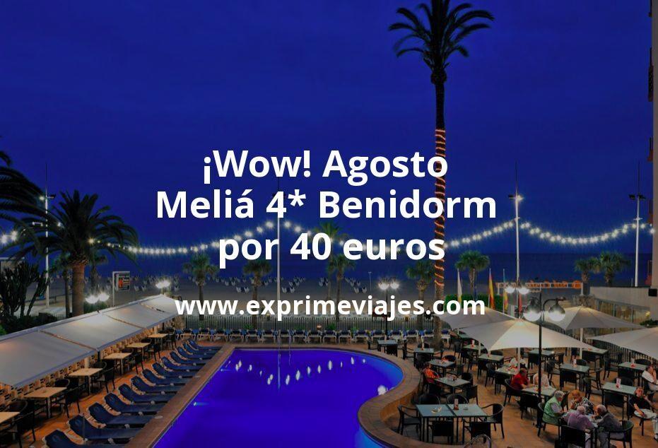 ¡Wow! Agosto: Meliá 4* Benidorm por 40€ p.p/noche