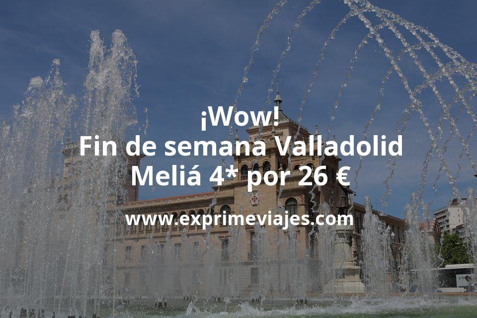 ¡Wow! Fin de semana Valladolid: Meliá 4* por 26€ p.p/noche