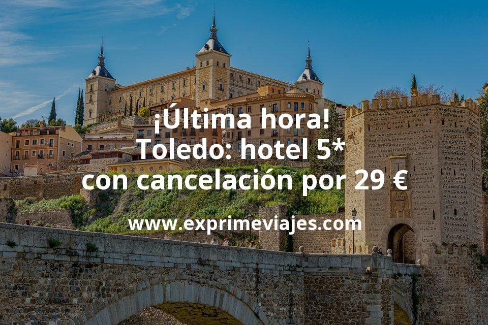 ¡Última hora! Toledo: hotel 5* con cancelación por 29€ p.p/noche