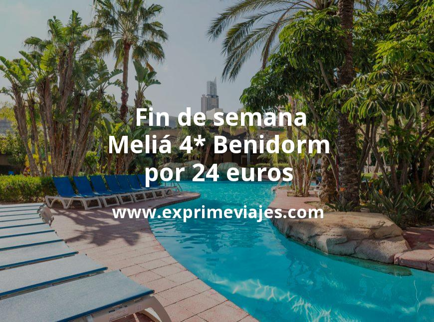 ¡Chollo! Fin de semana Meliá 4* Benidorm por 24€ p.p/noche