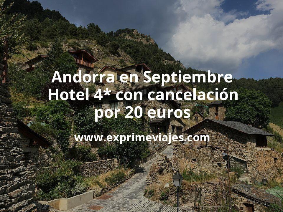 Andorra en Septiembre: Hotel 4* con cancelación por 20€ p.p/noche