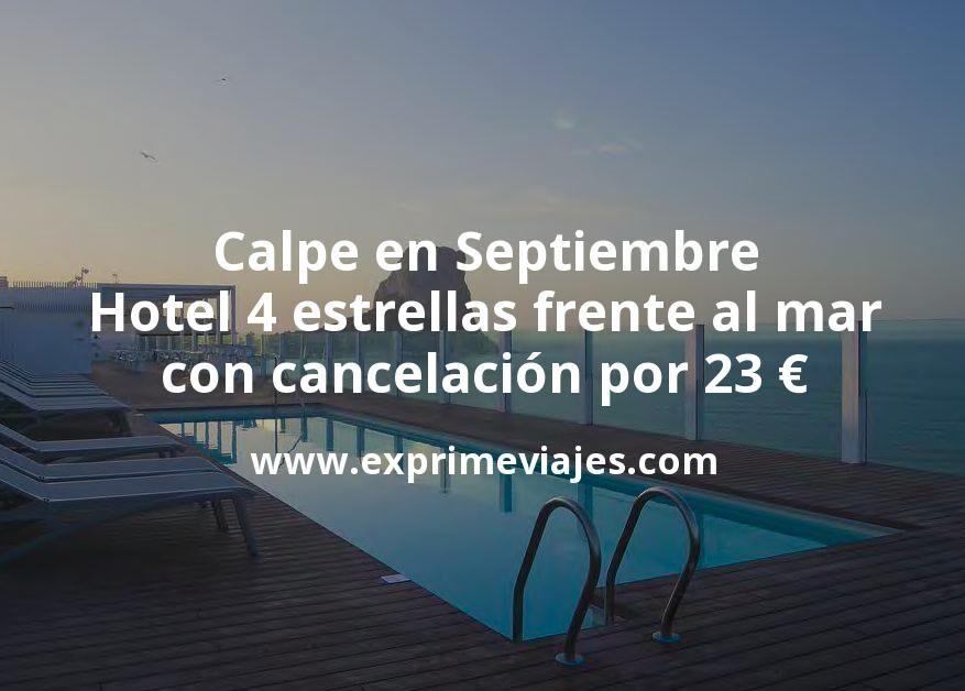 Calpe en Septiembre: Hotel 4 estrellas frente al mar con cancelación por 23€ p.p/noche