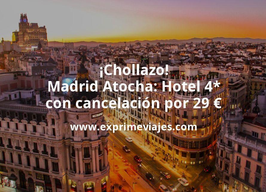 ¡Chollazo! Madrid Atocha: Hotel 4* con cancelación por 29€ p.p/noche