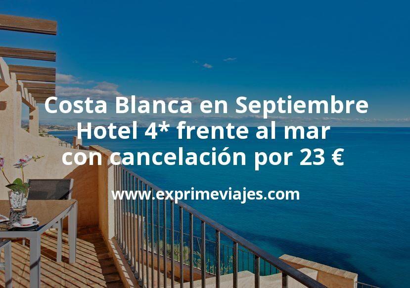 Costa Blanca en Septiembre: Hotel 4 estrellas frente al mar con cancelación por 23€ p.p/noche