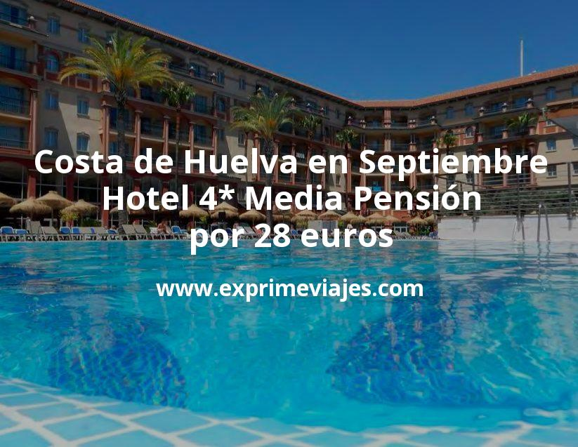 ¡Chollazo! Costa de Huelva en Septiembre: Hotel 4* Media Pensión por 28€ p.p/noche