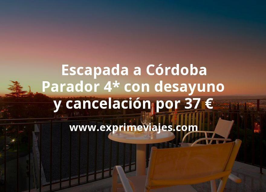 Escapada a Córdoba: Parador 4* con desayuno y cancelación por 37€ p.p/noche