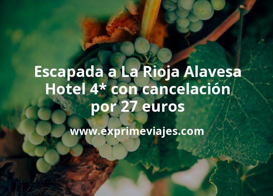 Escapada a La Rioja Alavesa: Hotel 4* con cancelación por 27€ p.p/noche