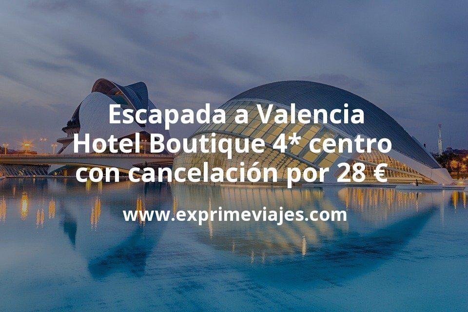 Escapada a Valencia: Hotel Boutique 4* centro con cancelación por 28€ p.p/noche