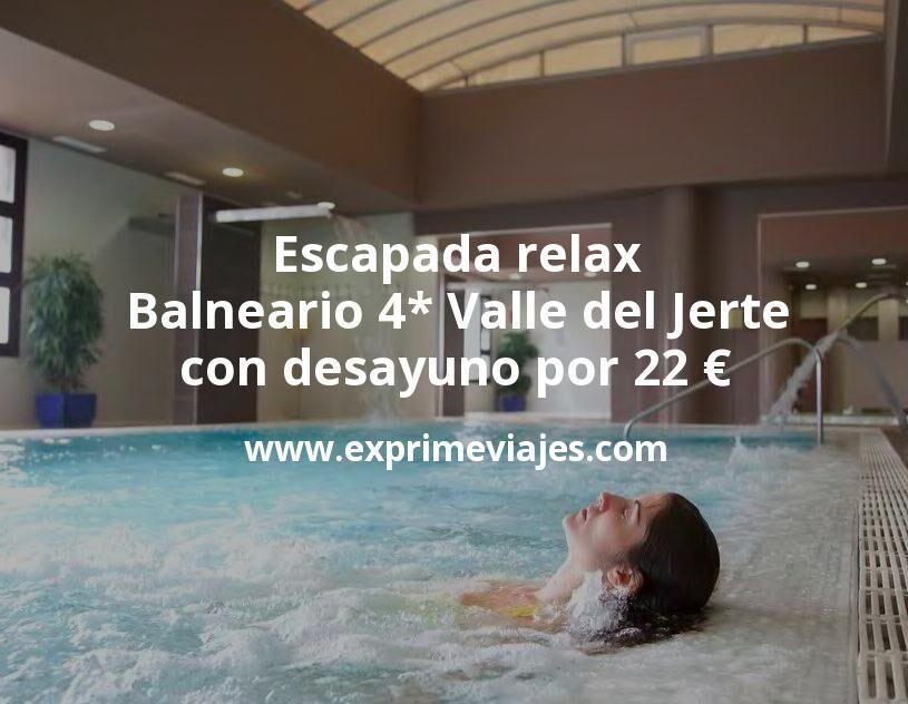 ¡Chollo! Escapada relax: Balneario 4* Valle del Jerte con desayuno por 22€ p.p/noche