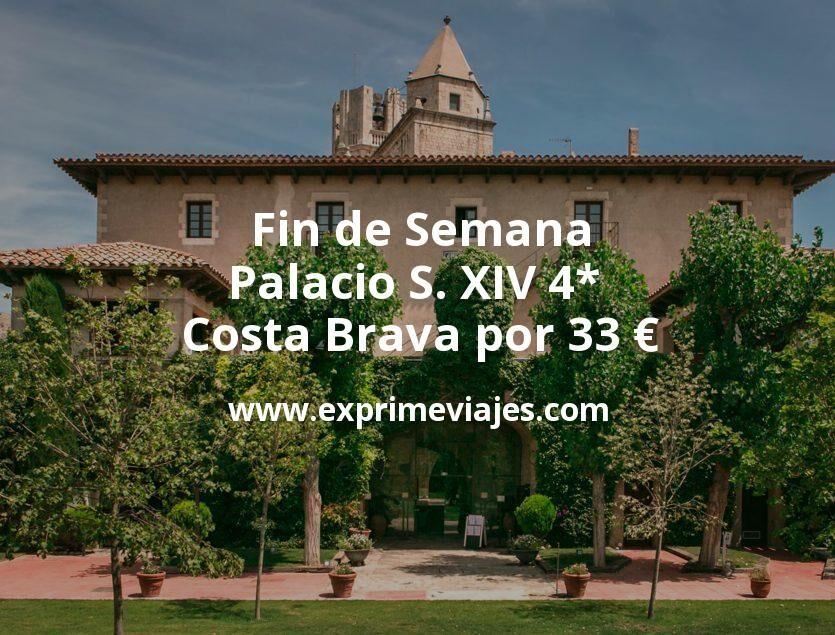 Fin de semana: Palacio S. XIV 4* en la Costa Brava por 33€ p.p/noche