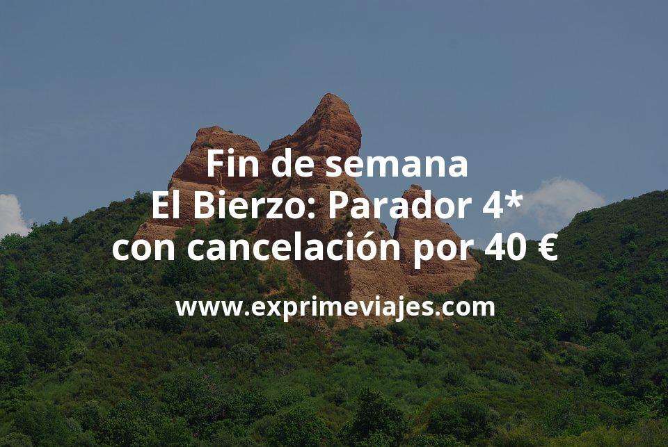 Fin de semana en El Bierzo: Parador 4* con cancelación por 40€ p.p/noche