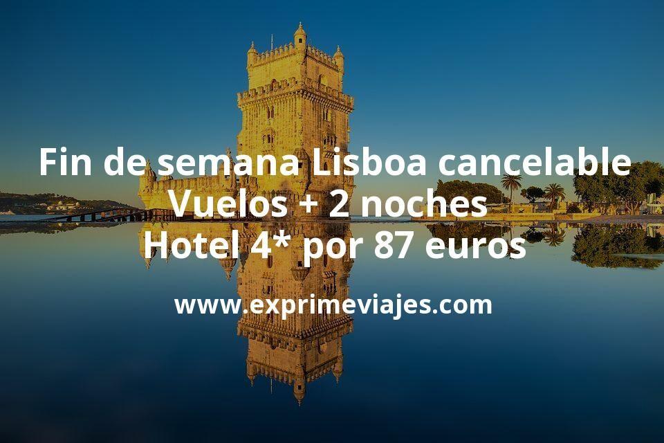 Fin de semana Lisboa cancelable: Vuelos + 2 noches hotel 4* por 87euros