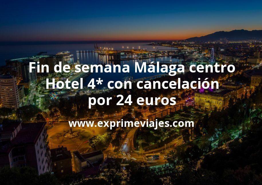 ¡Chollazo! Fin de semana Málaga centro: Hotel 4* con cancelación por 24€ p.p/noche