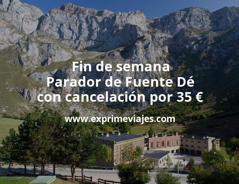 Fin de semana Parador de Fuente Dé con cancelación por 35€ p.p/noche